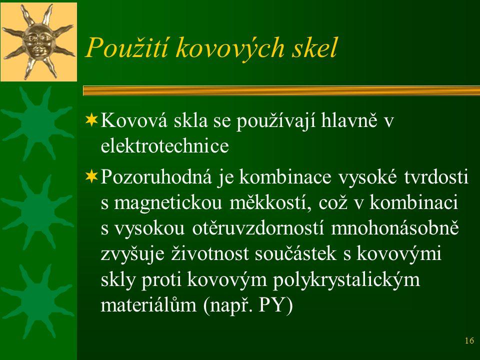 Použití kovových skel Kovová skla se používají hlavně v elektrotechnice.