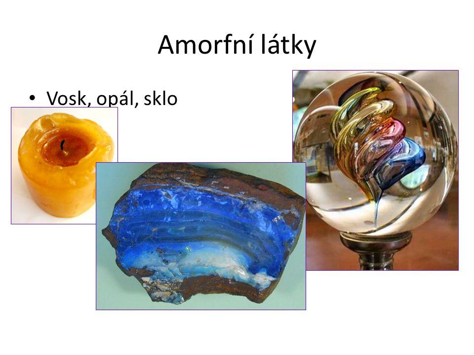Amorfní látky Vosk, opál, sklo