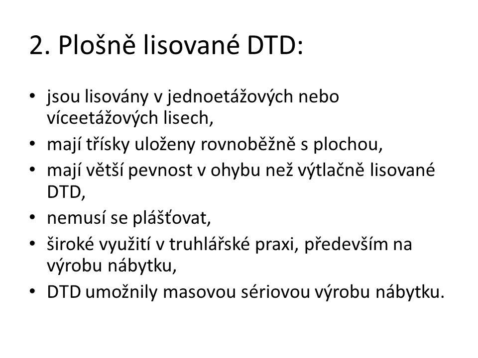 2. Plošně lisované DTD: jsou lisovány v jednoetážových nebo víceetážových lisech, mají třísky uloženy rovnoběžně s plochou,