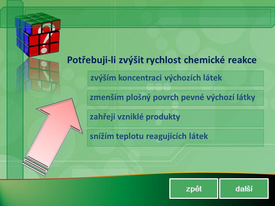Potřebuji-li zvýšit rychlost chemické reakce