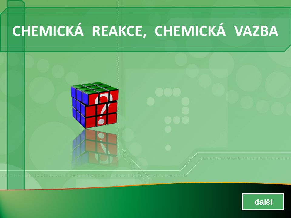 CHEMICKÁ REAKCE, CHEMICKÁ VAZBA