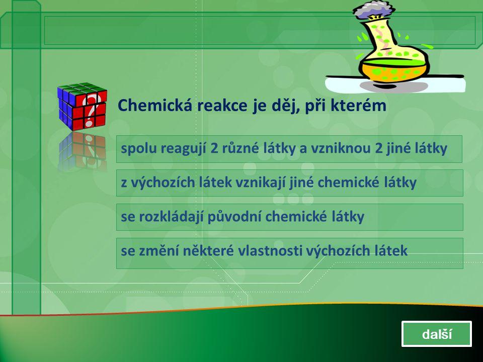 Chemická reakce je děj, při kterém