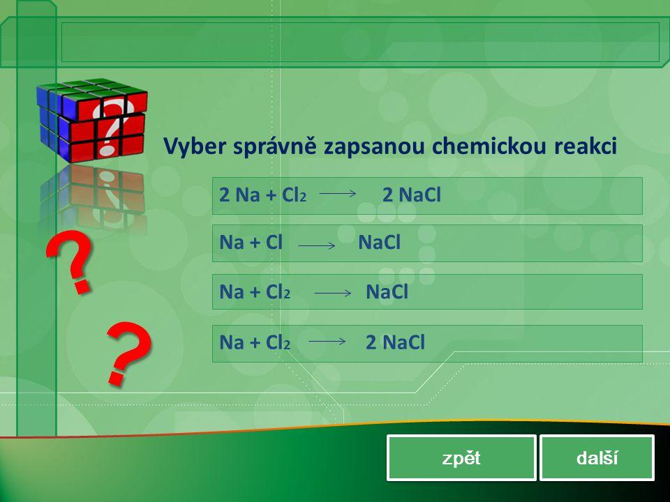 Vyber správně zapsanou chemickou reakci 2 Na + Cl2 2 NaCl