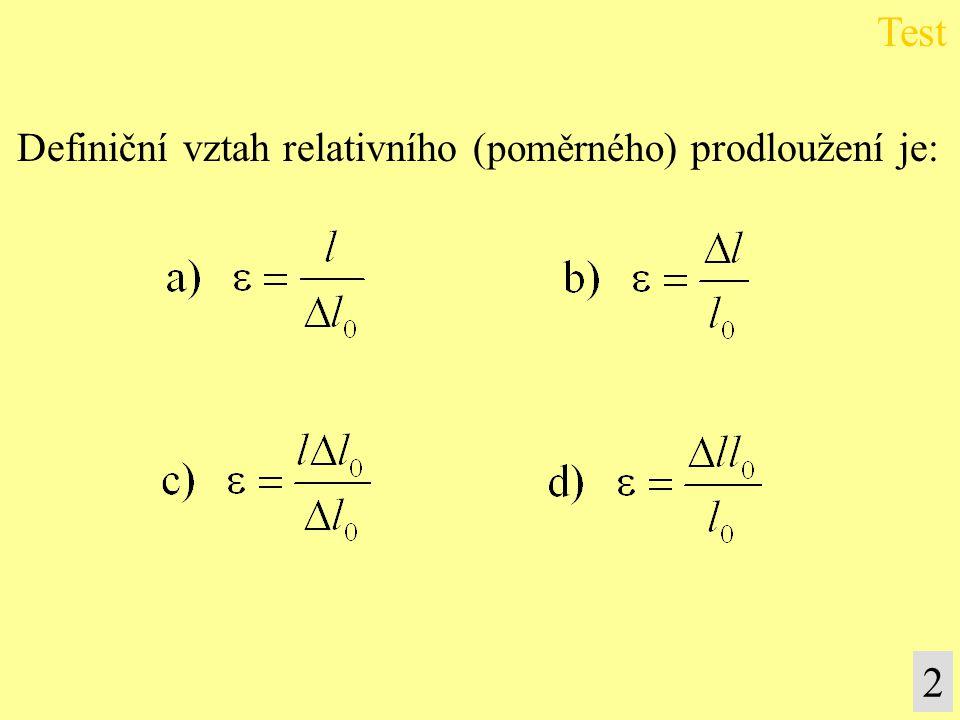 Test Definiční vztah relativního (poměrného) prodloužení je: 2