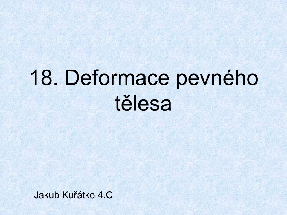 18. Deformace pevného tělesa