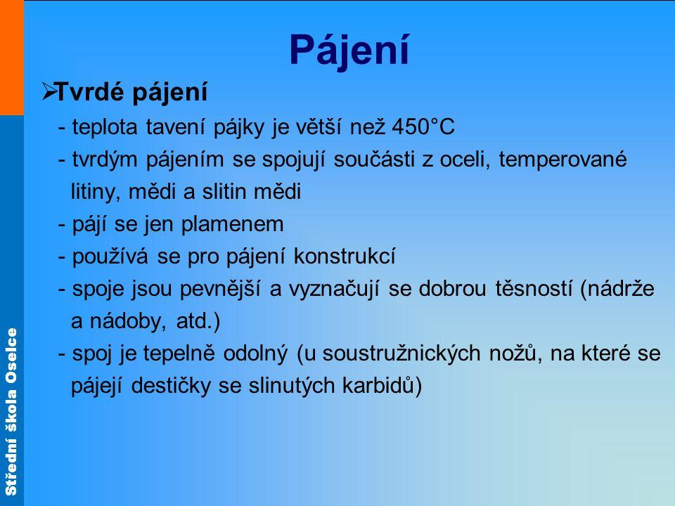 Pájení Tvrdé pájení - teplota tavení pájky je větší než 450°C