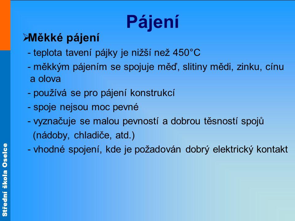 Pájení Měkké pájení - teplota tavení pájky je nižší než 450°C