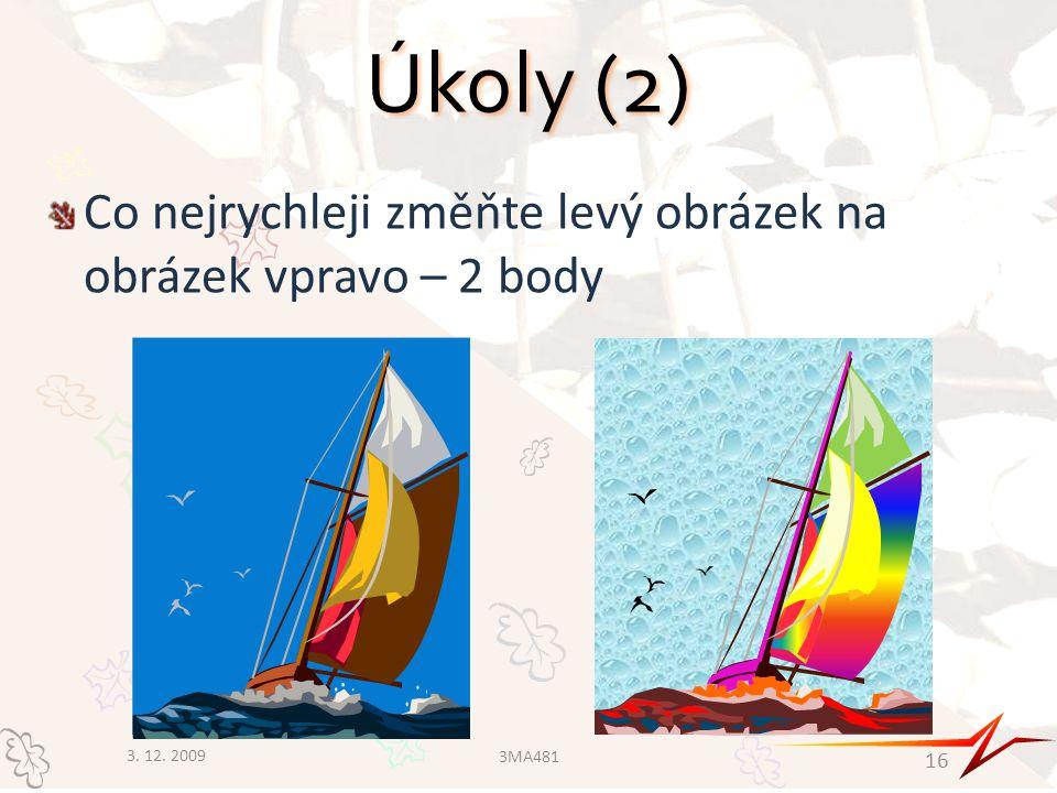 Úkoly (2) Co nejrychleji změňte levý obrázek na obrázek vpravo – 2 body 3. 12. 2009 3MA481