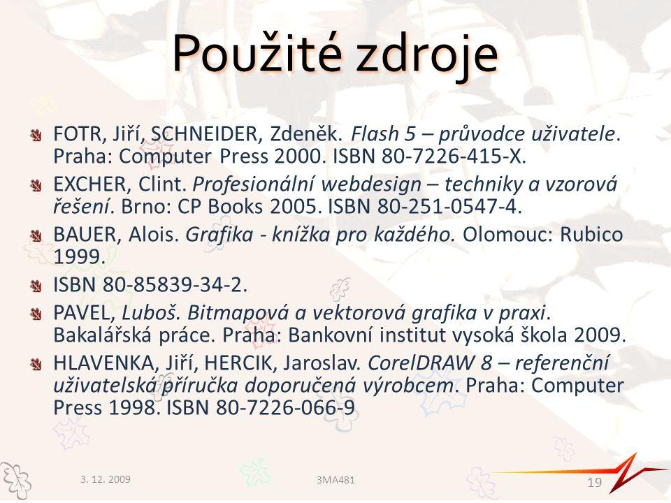 Použité zdroje FOTR, Jiří, SCHNEIDER, Zdeněk. Flash 5 – průvodce uživatele. Praha: Computer Press 2000. ISBN 80-7226-415-X.
