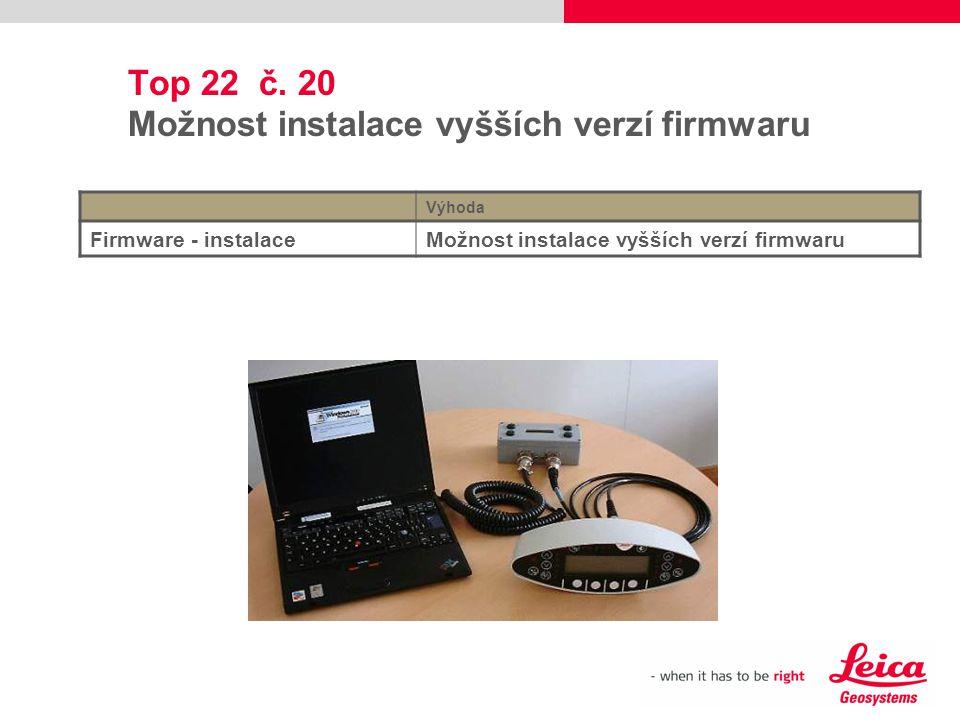 Top 22 č. 20 Možnost instalace vyšších verzí firmwaru