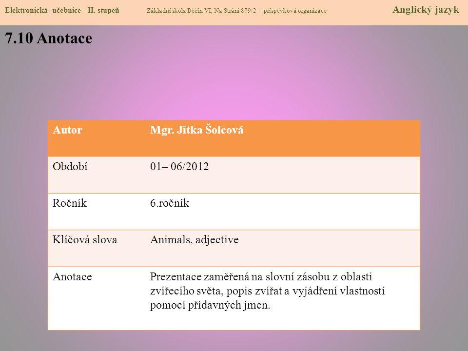 7.10 Anotace Autor Mgr. Jitka Šolcová Období 01– 06/2012 Ročník