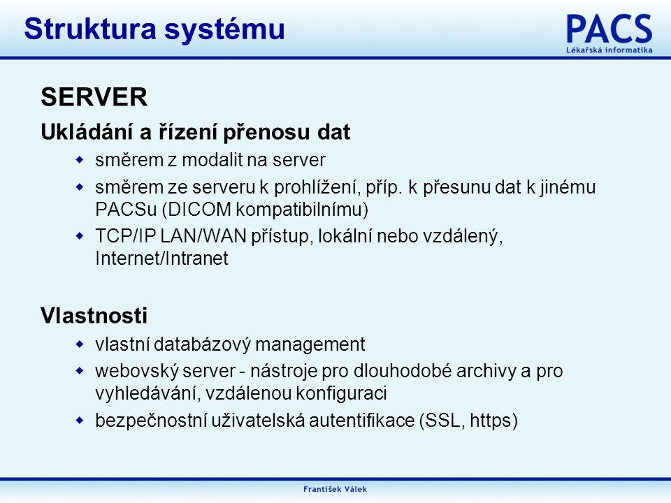 Struktura systému SERVER Ukládání a řízení přenosu dat Vlastnosti