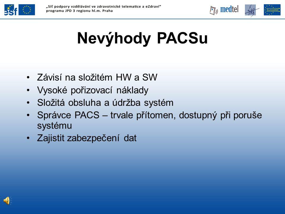 Nevýhody PACSu Závisí na složitém HW a SW Vysoké pořizovací náklady