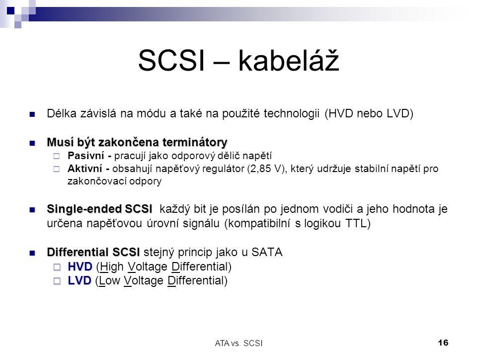SCSI – kabeláž Délka závislá na módu a také na použité technologii (HVD nebo LVD) Musí být zakončena terminátory.