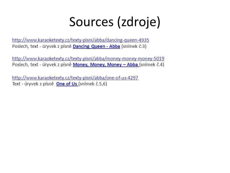 Sources (zdroje) http://www.karaoketexty.cz/texty-pisni/abba/dancing-queen-4935. Poslech, text - úryvek z písně Dancing Queen - Abba (snímek č.3)