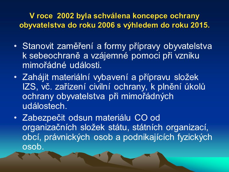 V roce 2002 byla schválena koncepce ochrany obyvatelstva do roku 2006 s výhledem do roku 2015.