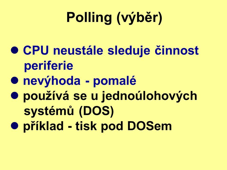 Polling (výběr) CPU neustále sleduje činnost periferie