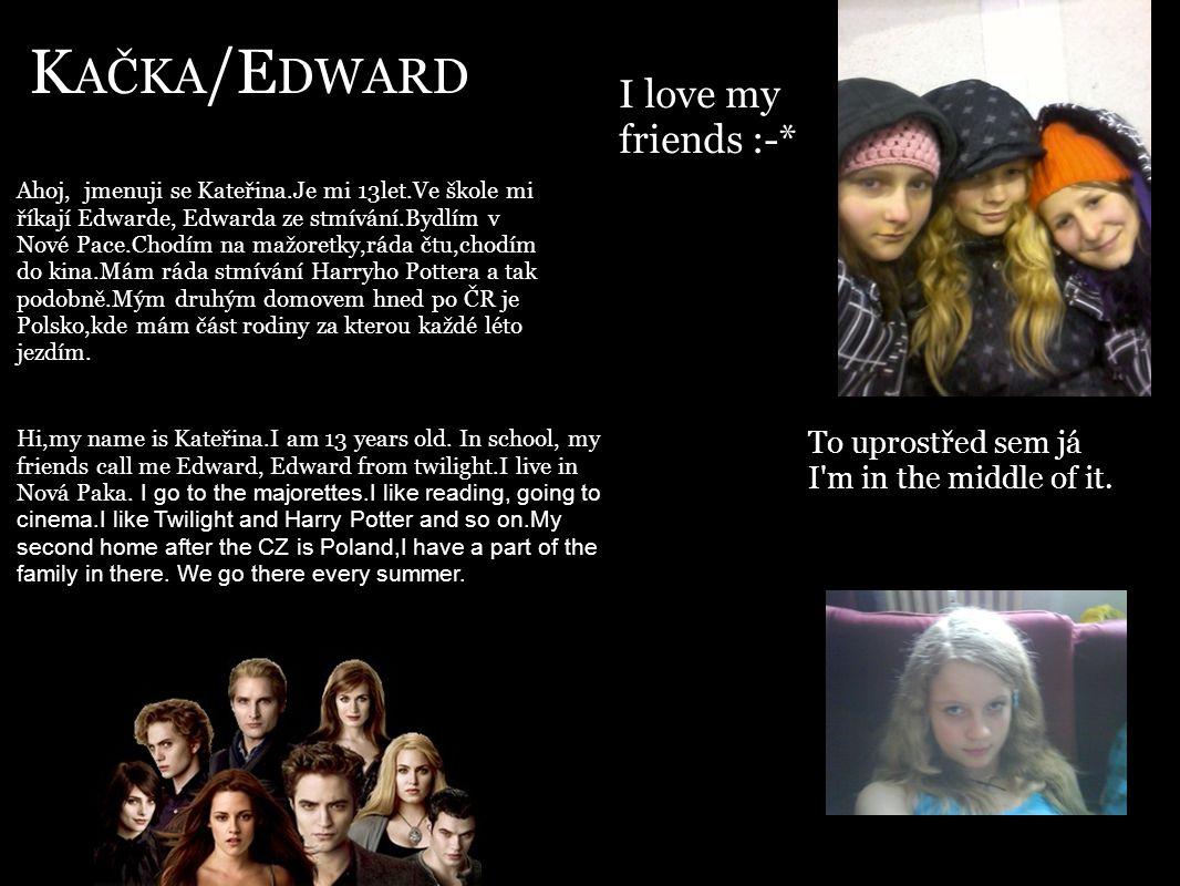 KAČKA/EDWARD I love my friends :-* To uprostřed sem já