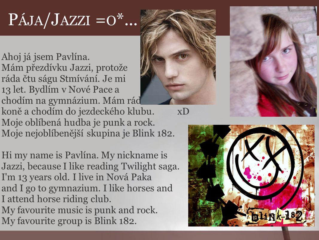 PÁJA/JAZZI =O*... Ahoj já jsem Pavlína. Mám přezdívku Jazzi, protože