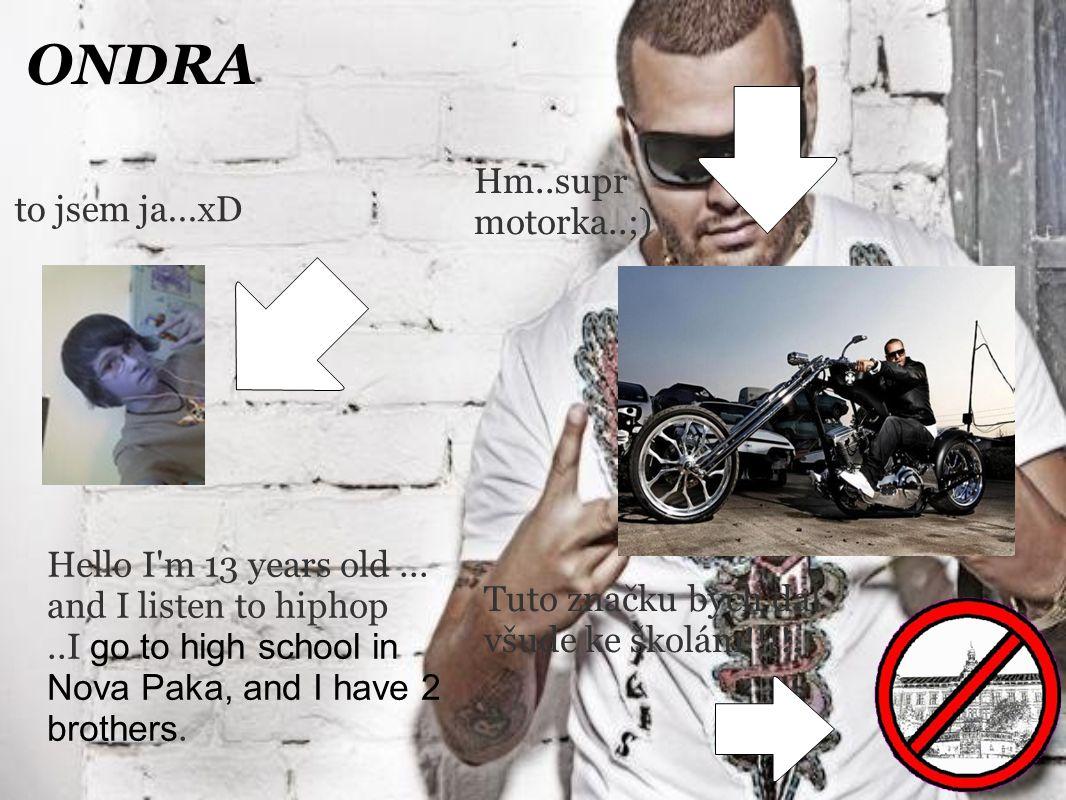 ONDRA to jsem ja...xD Hm..supr motorka..;)