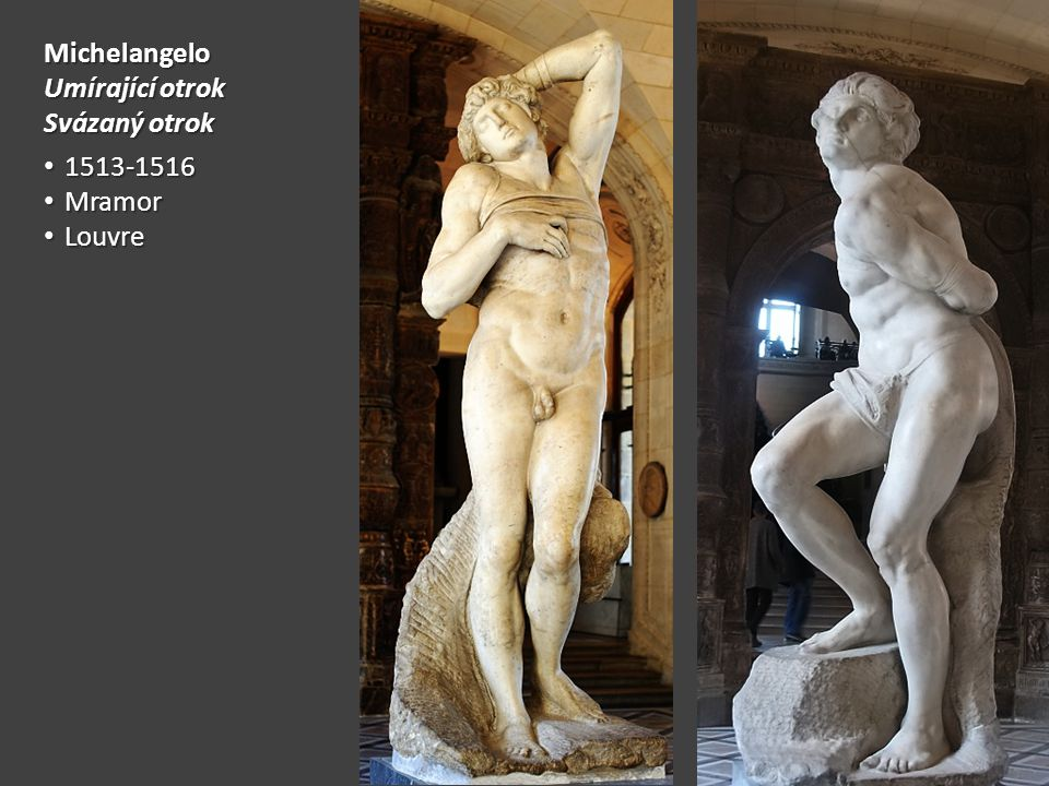 Michelangelo Umírající otrok Svázaný otrok 1513-1516 Mramor Louvre