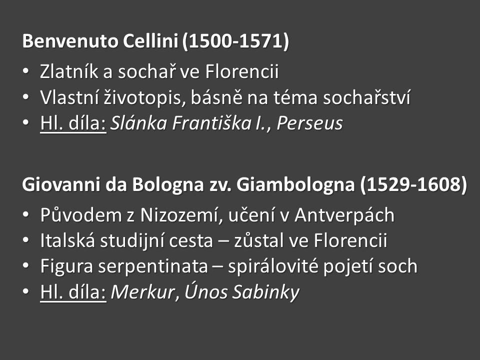 Benvenuto Cellini (1500-1571) Zlatník a sochař ve Florencii. Vlastní životopis, básně na téma sochařství.