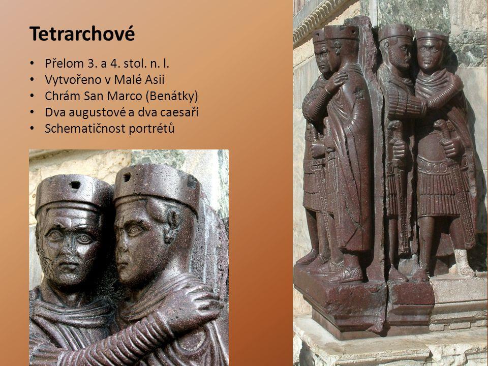 Tetrarchové Přelom 3. a 4. stol. n. l. Vytvořeno v Malé Asii