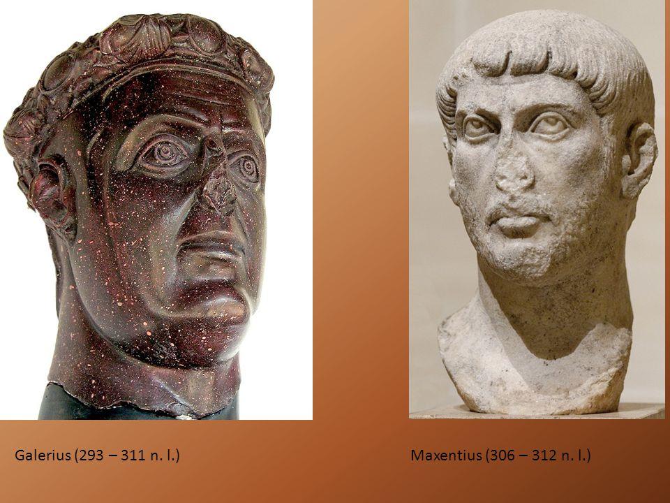 Galerius (293 – 311 n. l.) Maxentius (306 – 312 n. l.)