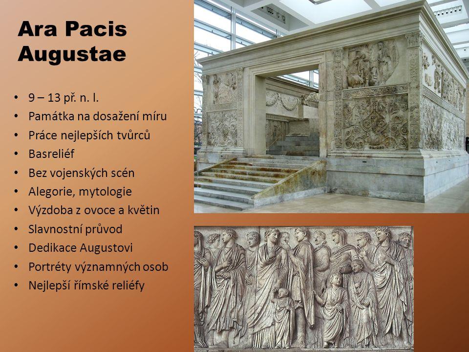Ara Pacis Augustae 9 – 13 př. n. l. Památka na dosažení míru