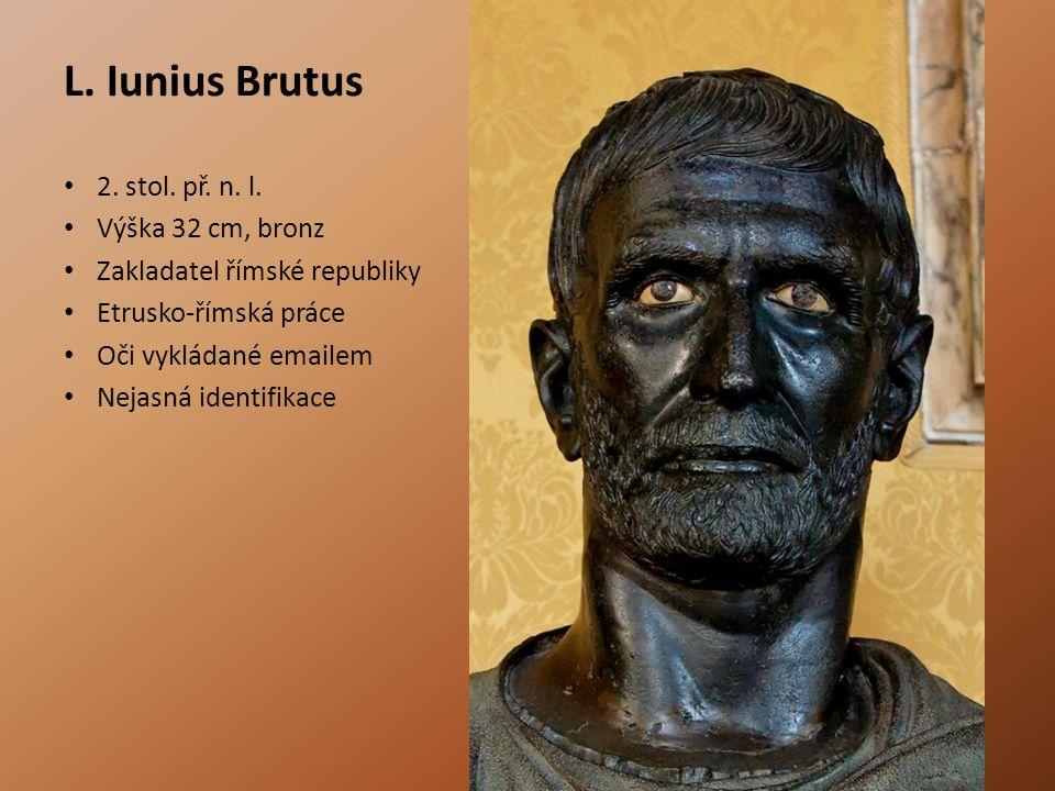 L. Iunius Brutus 2. stol. př. n. l. Výška 32 cm, bronz