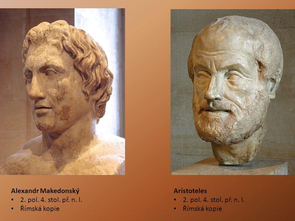 Alexandr Makedonský 2. pol. 4. stol. př. n. l. Římská kopie. Aristoteles. 2. pol. 4. stol. př. n. l.