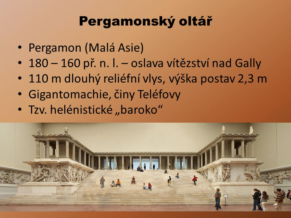 Pergamonský oltář Pergamon (Malá Asie) 180 – 160 př. n. l. – oslava vítězství nad Gally. 110 m dlouhý reliéfní vlys, výška postav 2,3 m.