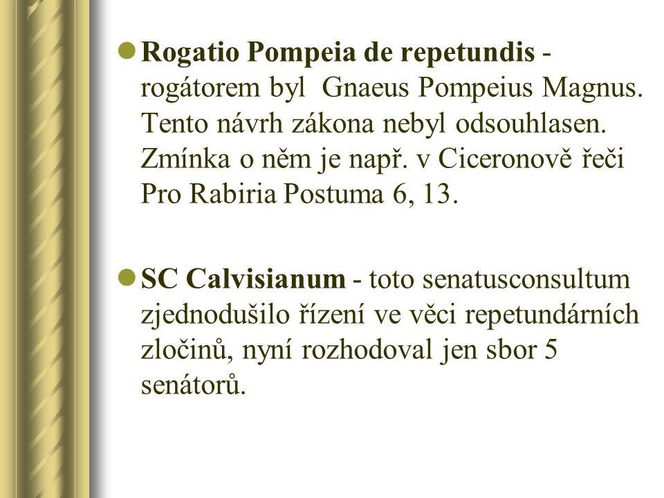 Rogatio Pompeia de repetundis - rogátorem byl Gnaeus Pompeius Magnus