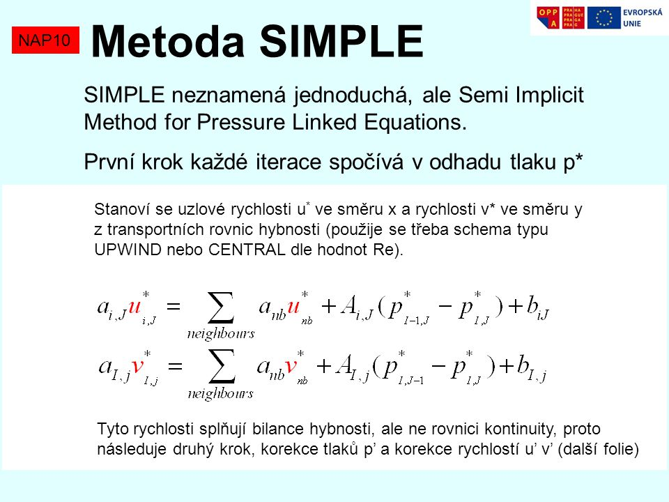 Metoda SIMPLE NAP10. SIMPLE neznamená jednoduchá, ale Semi Implicit Method for Pressure Linked Equations.