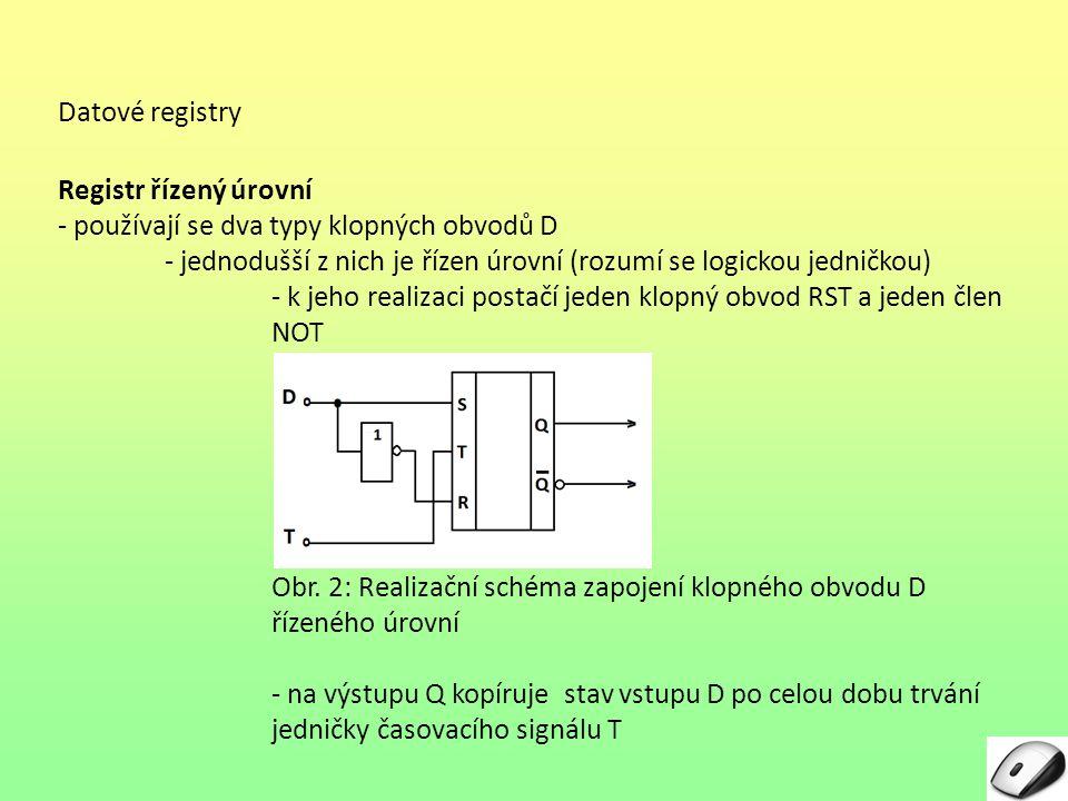 Datové registry Registr řízený úrovní. - používají se dva typy klopných obvodů D.