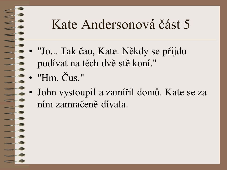 Kate Andersonová část 5 Jo... Tak čau, Kate. Někdy se přijdu podívat na těch dvě stě koní. Hm. Čus.