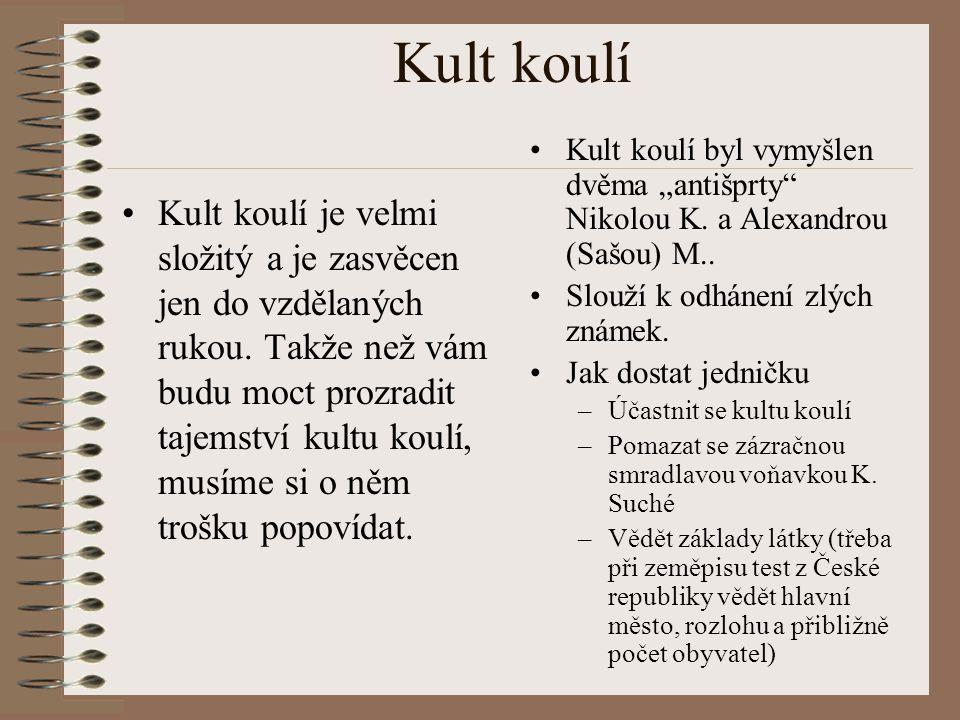 """Kult koulí Kult koulí byl vymyšlen dvěma """"antišprty Nikolou K. a Alexandrou (Sašou) M.. Slouží k odhánení zlých známek."""