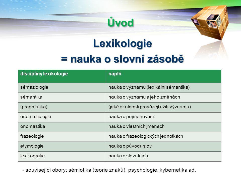 Úvod Lexikologie = nauka o slovní zásobě