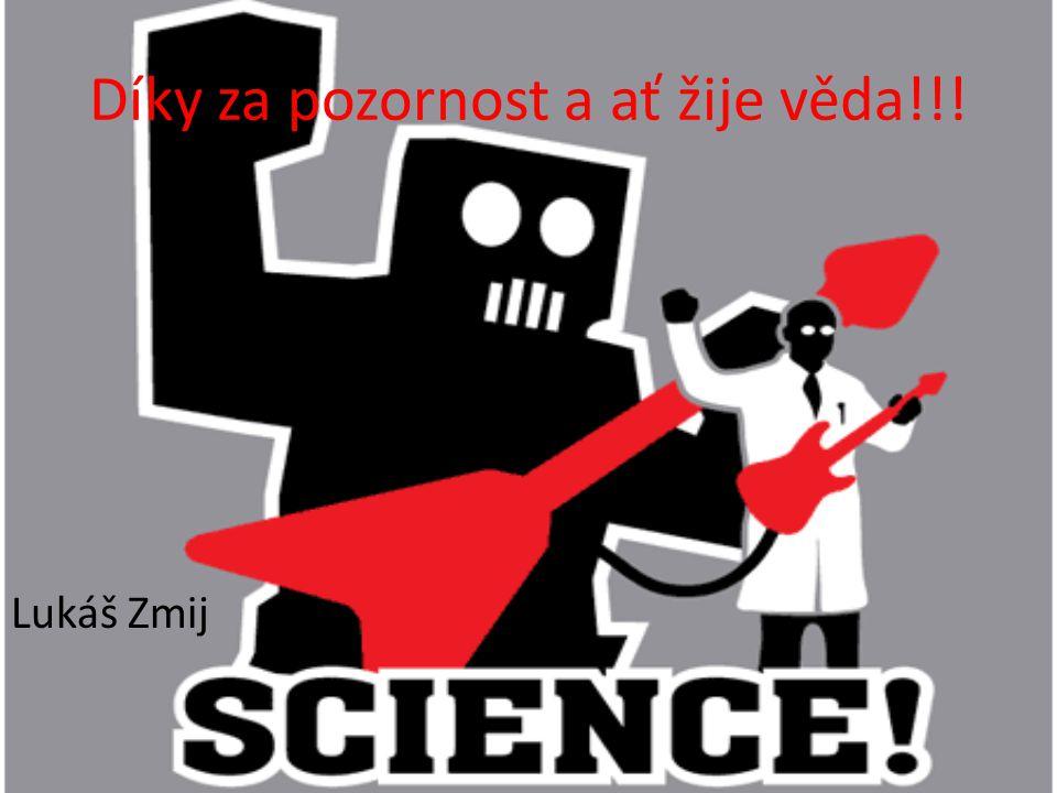 Díky za pozornost a ať žije věda!!!