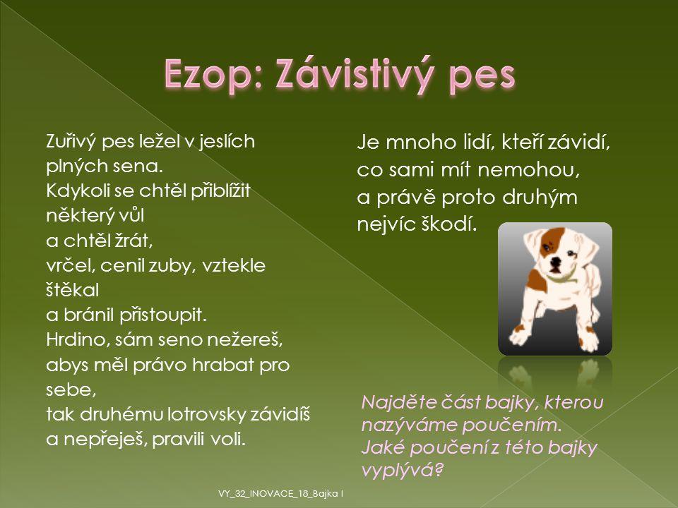 Ezop: Závistivý pes Zuřivý pes ležel v jeslích. plných sena. Kdykoli se chtěl přiblížit. některý vůl.