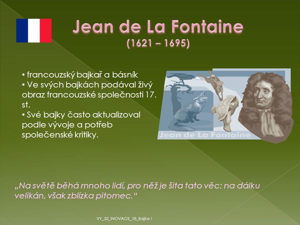Jean de La Fontaine (1621 – 1695) francouzský bajkař a básník