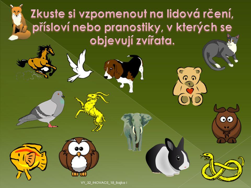 Zkuste si vzpomenout na lidová rčení, přísloví nebo pranostiky, v kterých se objevují zvířata.
