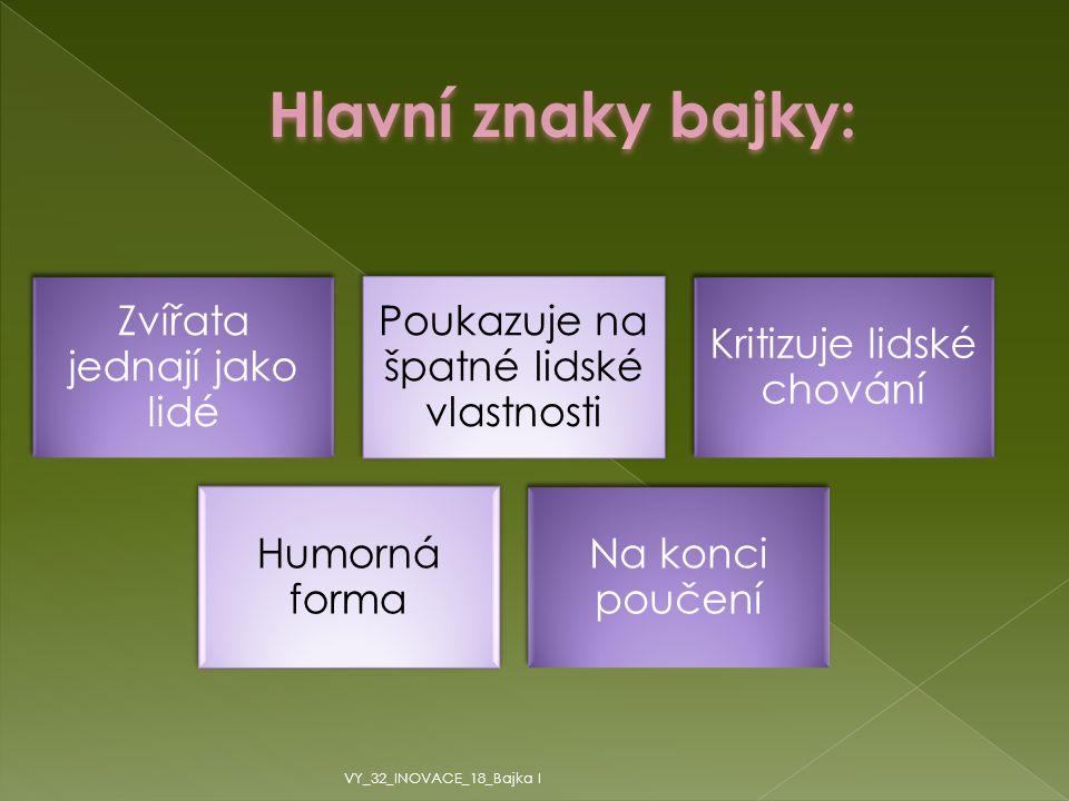 Hlavní znaky bajky: VY_32_INOVACE_18_Bajka I Zvířata jednají jako lidé