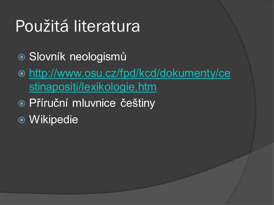 Použitá literatura Slovník neologismů