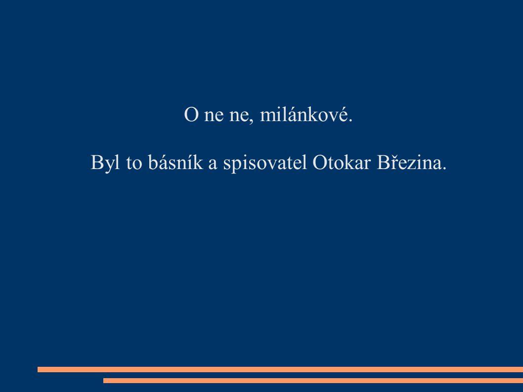 Byl to básník a spisovatel Otokar Březina.