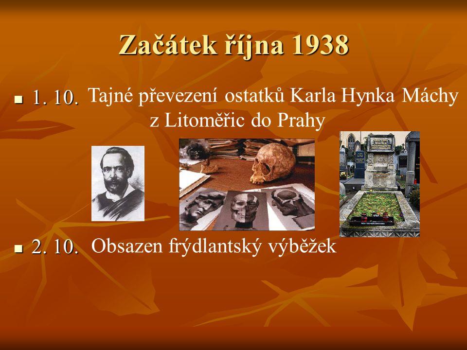 Začátek října 1938 Tajné převezení ostatků Karla Hynka Máchy 1. 10.