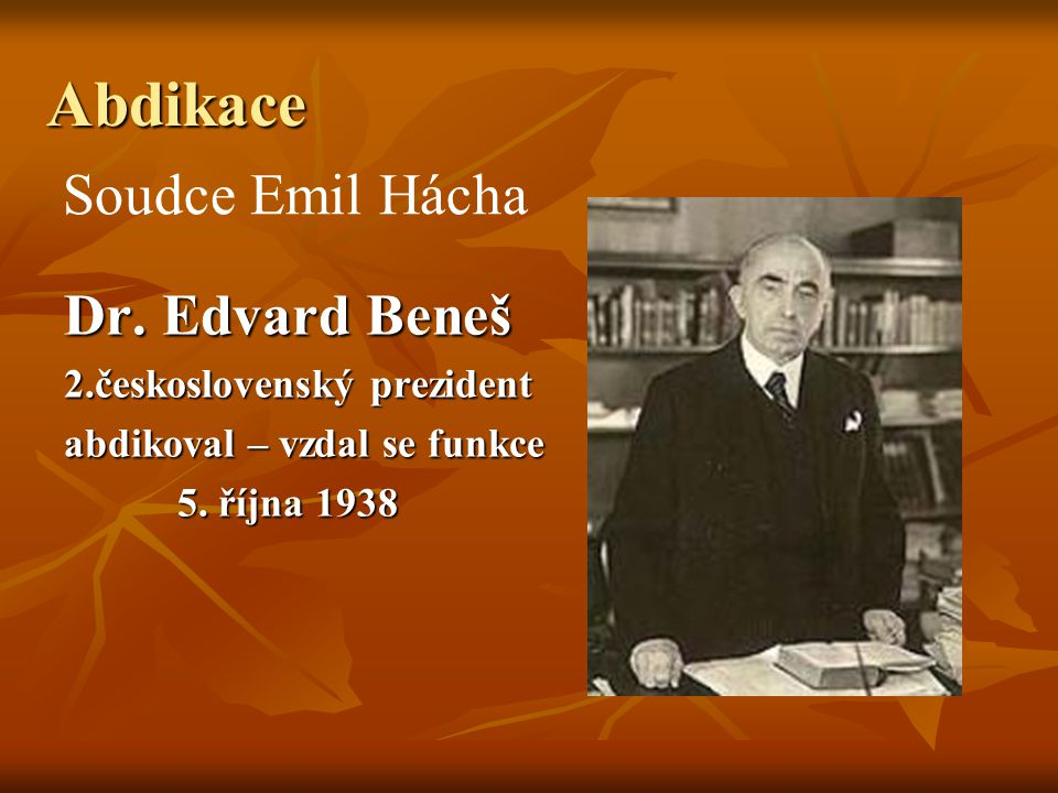 Abdikace Soudce Emil Hácha Dr. Edvard Beneš 2.československý prezident