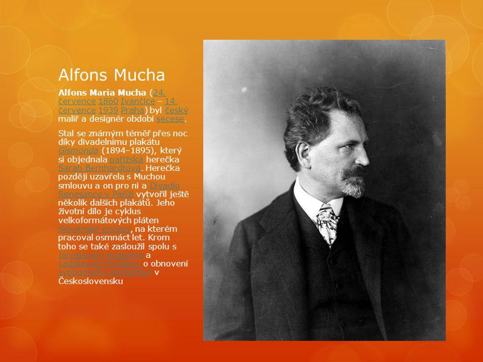 Alfons Mucha Alfons Maria Mucha (24. července 1860 Ivančice – 14. července 1939 Praha) byl český malíř a designér období secese.