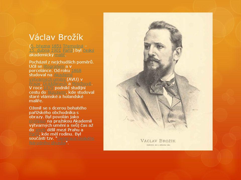 Václav Brožík (5. března 1851 Třemošná – 15. dubna 1901 Paříž) byl český akademický malíř.
