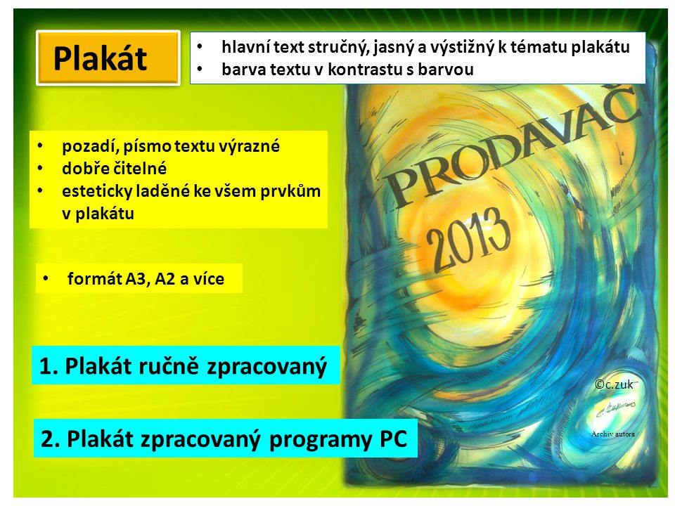 Plakát 1. Plakát ručně zpracovaný 2. Plakát zpracovaný programy PC